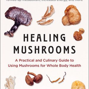 Healing Mushrooms - A practical guide to using mushrooms for whole body health